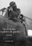 Vie et destin des pilotes de guerre – Claude Carlier