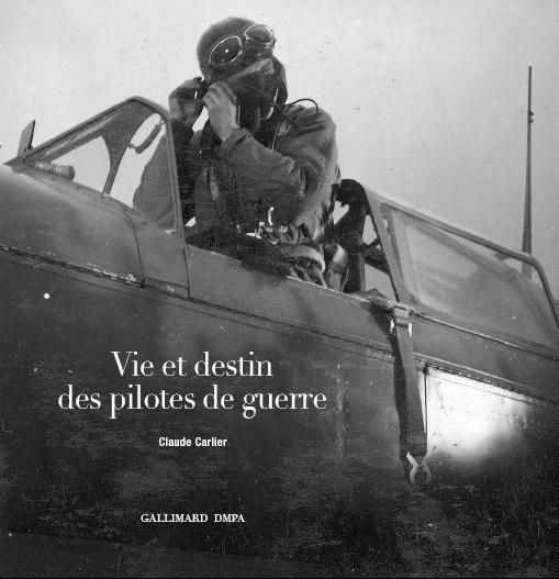 Vie et destin des pilotes de guerre - Claude Carlier